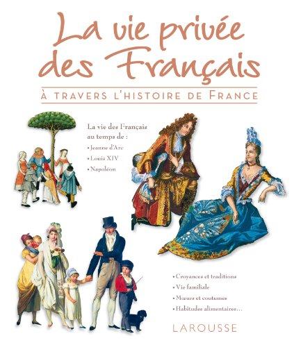 VIE PRIVÉE DES FRANÇAIS À TRAVERS L'HISTOIRE DE FRANCE: COLLECTIF