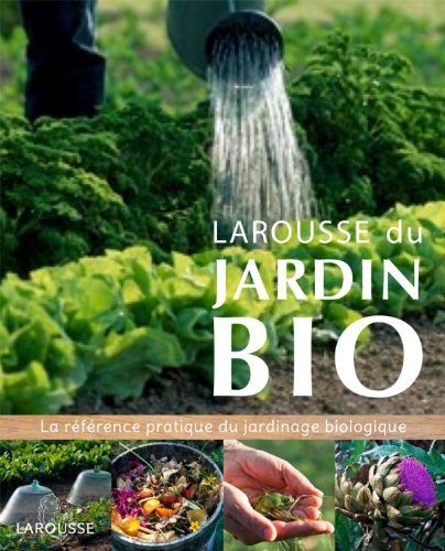 Larousse du jardin Bio: La r�f�rence pratique du jardinage biologique.: LAROUSSE