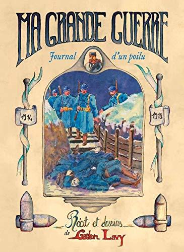 Ma grande guerre : Journal d'un poilu: Gaston Lavy