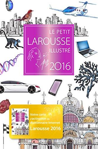 Le Petit Larousse illustré 2016 (French Edition): Collectif