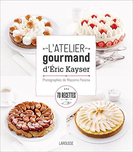 9782035904706: L'atelier gourmand d'Eric Kayser (Hors collection Cuisine)