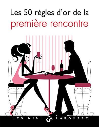 50 RÈGLES D'OR DE LA PREMIÈRE RENCONTRE (LES): COLLECTIF