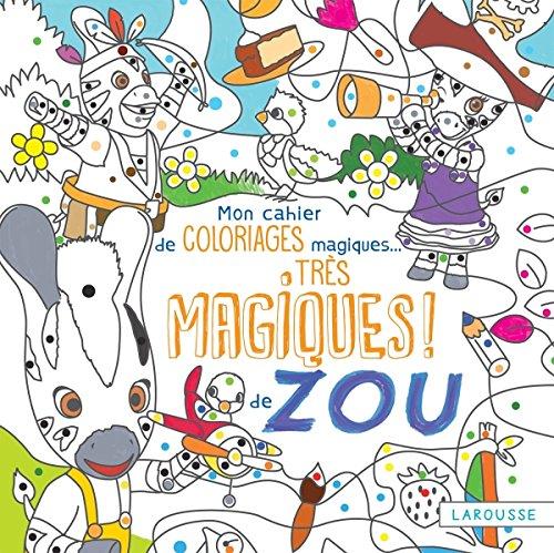 MON CAHIER DE COLORIAGES MAGIQUES TRÈS MAGIQUES ZOU: COLLECTIF