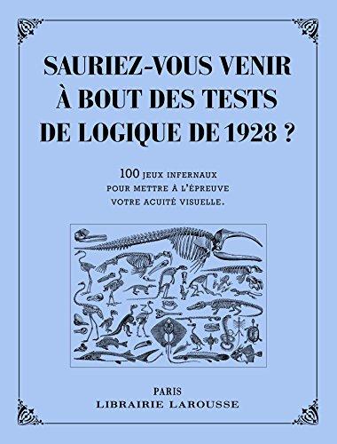 SAURIEZ-VOUS VENIR À BOUT DES JEUX DE LOGIQUE DE 1928 ?: COLLECTIF