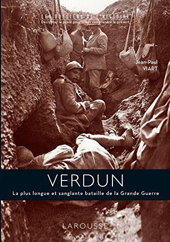 VERDUN : LA PLUS LONGUE ET SANGLANTE BATAILLE DE LA GRANDE GUERRE: VIART JEAN-PAUL