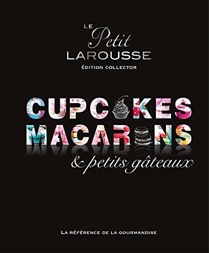 9782035914514: Petit Larousse Collector - Cupcakes, macarons et petits gateaux (French Edition)