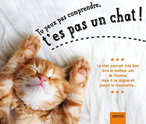 9782035916617: Tu peux pas comprendre, t'es pas un chat ! (Larousse attitude - Animaux)