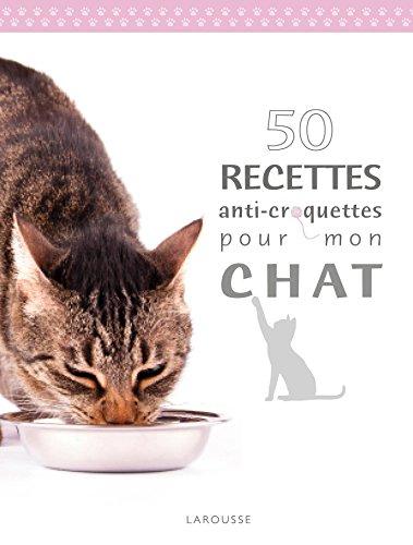 50 RECETTES ANTI CROQUETTES POUR MON CHAT: BULARD-CORDEAU BRIGITTE