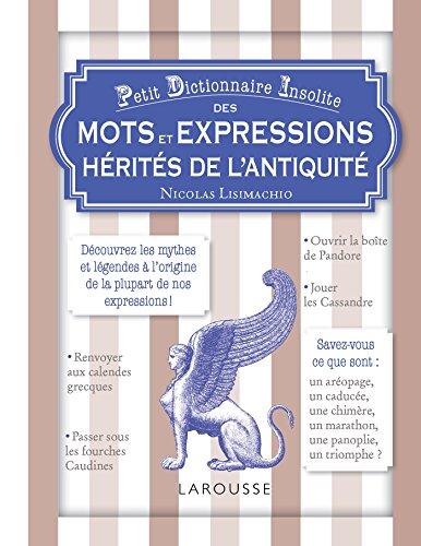 9782035925107: Petit dictionnaire insolite des mots et expressions hérités de l'Antiquité