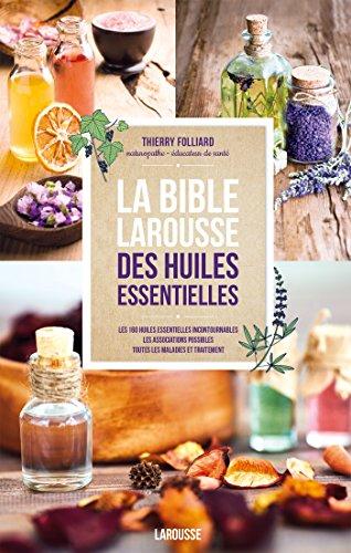 9782035925374: La bible Larousse des huiles essentielles (Essai - Santé & Médecine (31178)) (French Edition)