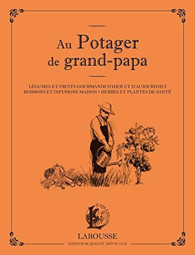 9782035926944: Au potager de grand papa: Légumes et fruits gourmands d'hier et d'aujourd'hui, boissons et infusions maison...