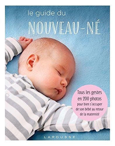 9782035944979: Le guide du nouveau-né: Tous les gestes en 200 photos pour bien s'occuper de son bébé au retour de la maternité