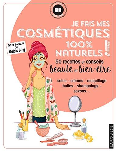 9782035948427: Je fais mes cosmétiques 100 % naturels !: 50 recettes et conseils beauté et bien-être