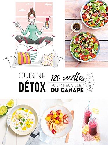 9782035950154: Cuisine détox 120 recettes pour décoller du canapé