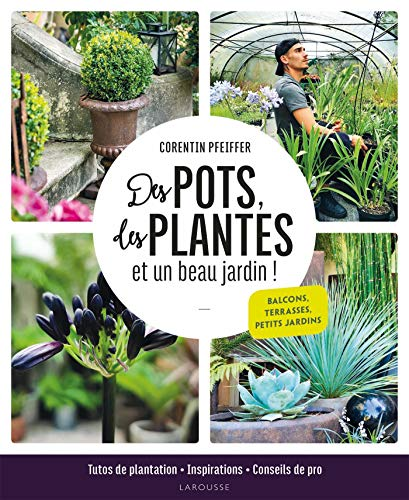 9782035984456: Des pots, des plantes et un beau jardin !: Tutos de plantation, inspirations et conseils de pro