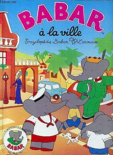 Babar a la Ville: Encycopedie Babar Larousse: Brunhoff, Jean de;