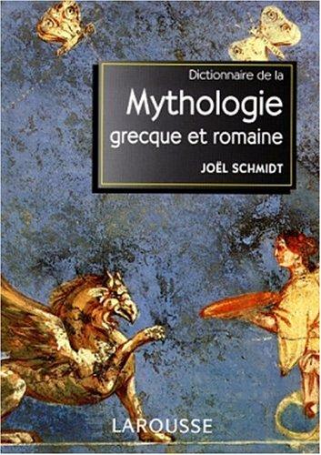 Dictionnaire de la mythologie grecque et romaine: Schmidt, Joël