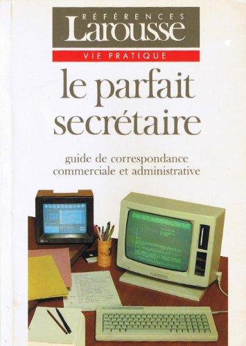 9782037302142: Le parfait secrétaire : Guide de correspondance commerciale et administrative