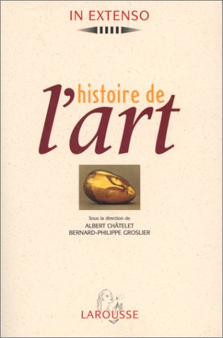 Histoire de l'art.: CHATELET (Albert), GROSLIER (Bernard-Philippe) [Dir.]