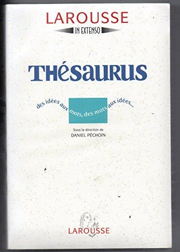 Larousse Thésaurus. Des mots aux idées. Des idées aux mots: Péchoin, Daniel (...