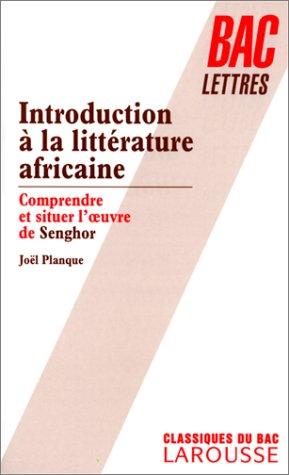 9782038005646: INTRODUCTION A LA LITTERATURE AFRICAINE. Comprendre et situer l'oeuvre de Senghor