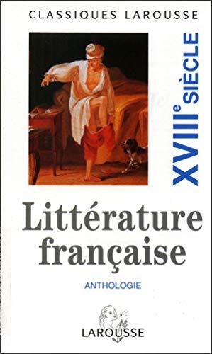 Anthologie De La Litterature Francais Xviiie Siecle (Classiques Larousse) (French Edition): ...
