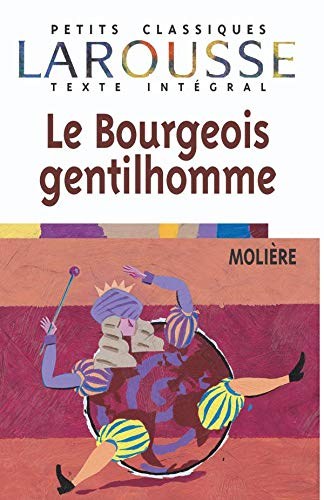 Le Bourgeois Gentilhomme (Petits Classiques) (French Edition): Moliere