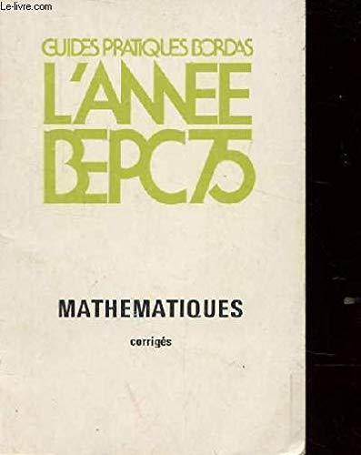 L'ANNEE BEPC, MATHEMATIQUES, CORRIGES 1975: MICHEL C., CHILLOUX