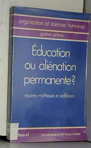 9782040045432: Education ou alienation permanente?: Reperes mythiques et politiques (Organisation et sciences humaines