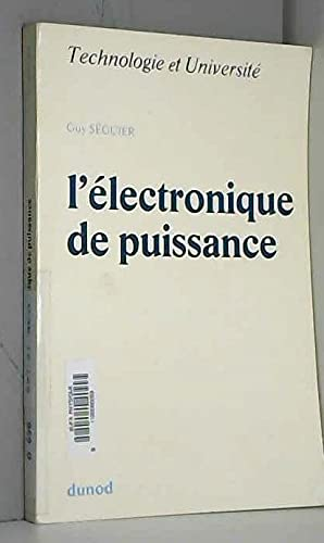 L'electronique de puissance;: Les fonctions de base et leurs principales applications (Technologie et universite) (French Edition) (2040052178) by Guy Seguier