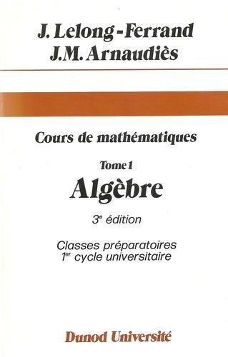 9782040070748: Cours de mathématiques... Tome 1 : Algèbre (Dunod Université)