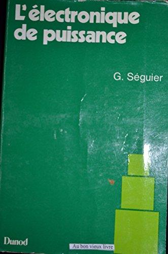 L'electronique de puissance: Les fonctions de base et leurs principales applications (Dunod technique) (French Edition) (2040103333) by Guy Seguier