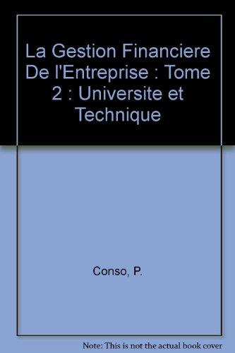 La Gestion Financiere De l'Entreprise : Tome 2 : Universite et Technique: Conso, P.