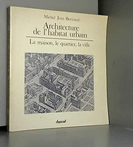 ARCHITECTURE DE L'HABITAT URBAIN. La maison, le: Michel Jean Bertrand