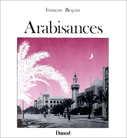 9782040111410: Arabisances : D�cor architectural et trac� urbain en Afrique du Nord, 1830-1930