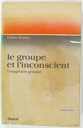 Le groupe et l'inconscient: L'imaginaire groupal (Psychismes) (French Edition) (204011484X) by Didier Anzieu