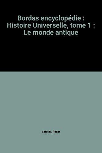 9782040119294: Bordas encyclopédie : Histoire Universelle, tome 1 : Le monde antique