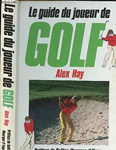 Le guide du joueur de golf: Alex HAY (