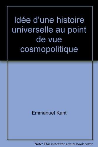 Idée d'une histoire universelle au point de: Emmanuel Kant