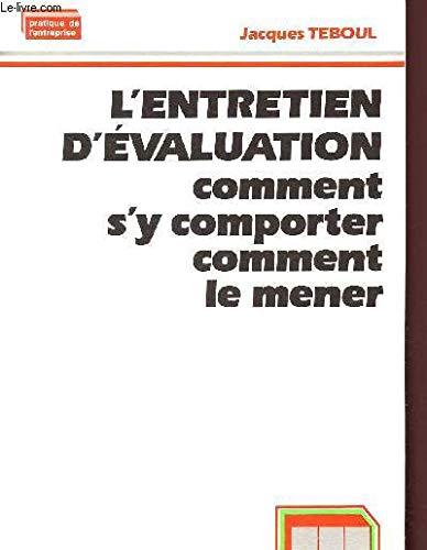 L'entretien d'evaluation: Comment s'y comporter, comment le: Teboul, Jacques