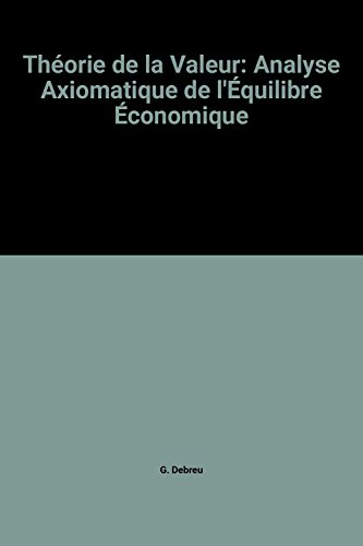 Th?orie de la Valeur: Analyse Axiomatique de l'?quilibre ?conomique: G. Debreu (author), J. -M...