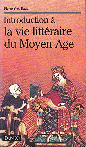 Introduction vie litteraire moyen age: Badel, Pierre-Yves
