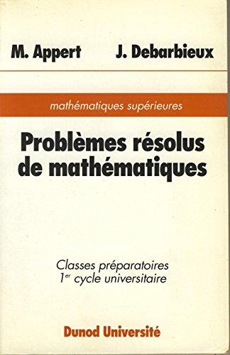 Problèmes résolus de Mathématiques, classes préparatoires 1er cycle ...