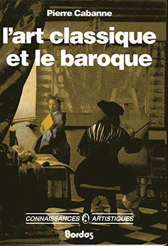 l'art classique et le baroque: Cabanne, Pierre