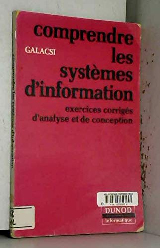 Comprendre les systemes d'information : exercices corriges: Galacsi