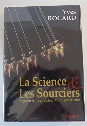 La Science et les sourciers : Baguettes, pendules, biomagnétisme: Yves Rocard