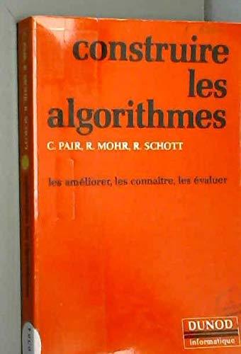 Construire les algorithmes: Les ameliorer, les connaitre,: Pair, C