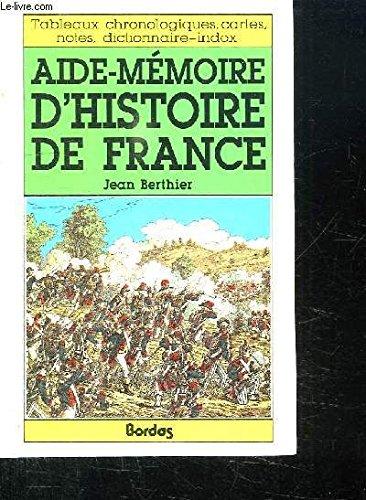 9782040181031: Aide-mémoire d'histoire de France: Tableaux chronologiques, cartes, notes, dictionnaire-index (French Edition)