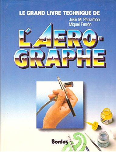9782040184353: Le Grand livre technique de l'aérographe : Étude du matériel et des outils, des principes de dessin et de peinture, des techniques de base, de la théorie et de la pratique de l'art de l'aérographe