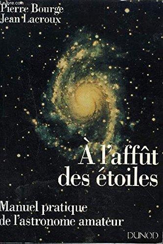 9782040188382: A l'affût des étoiles : Manuel pratique de l'astronome amateur